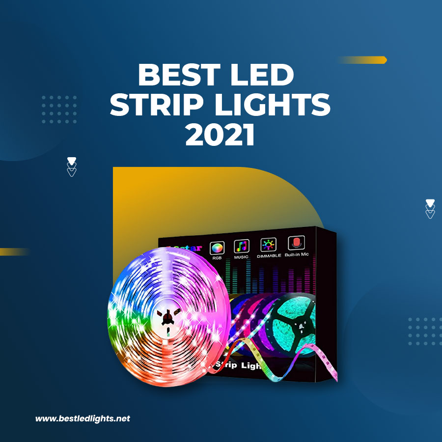 Comprehensive Reviews of The Best Led Strip Lights in 2021