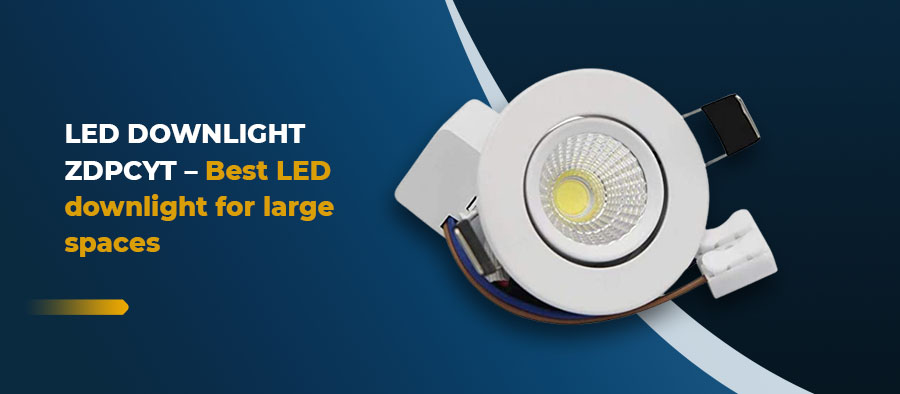 LED Downlight ZDPCYT - Best LED downlight for large spaces