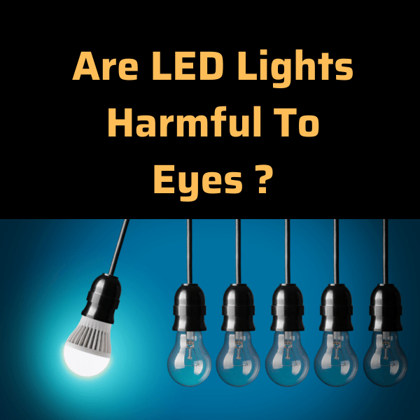 Are LED Lights Harmful To Eyes