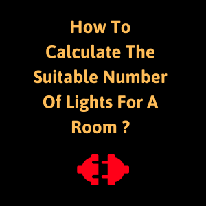 How To Calculate The Suitable Number Of Lights For A Room