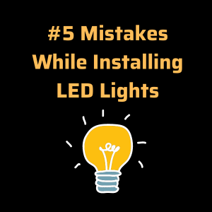 Mistakes While Installing LED Lights